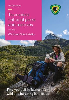 Visitor Guide to Tasmanias National Parks and Reserves - Including 60 Great Short Walks