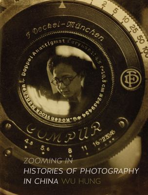 Zooming In - Histories of Photography in China