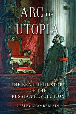 The Arc of Utopia - The Beautiful Story of the Russian Revolution