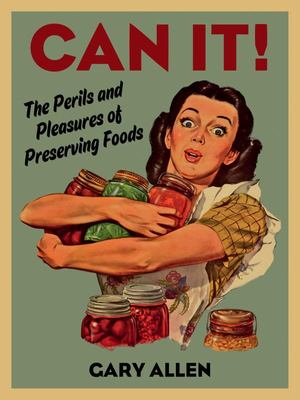 Can It! - A History of Preserved Foods
