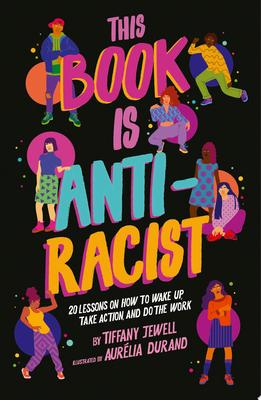 This Book Is Anti-Racist - 20 Lessons on How to Wake up, Take Action, and Do the Work