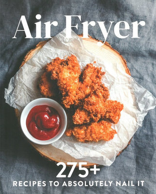 Air Fryer 275+ Recipes To Absolutely Nail It