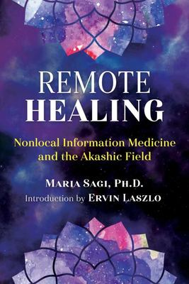 Remote Healing - Nonlocal Information Medicine and the Akashic Field