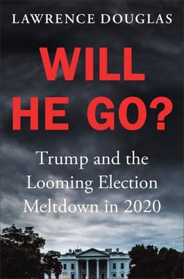 Will He Go? - Trump and the Looming Election Meltdown In 2020