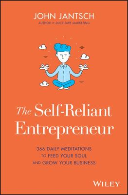 The Self-Reliant Entrepreneur - 366 Daily Meditations to Feed Your Soul and Grow Your Business