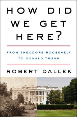 How Did We Get Here? - From Theodore Roosevelt to Donald Trump