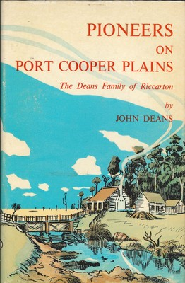 Pioneers on Port Cooper Plains - The Deans Family of Riccarton