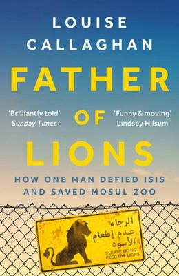 Father of Lions - The Story of Mosul Zoo