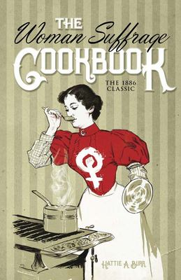 The Woman Suffrage Cookbook - The 1886 Classic