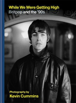 While We Were Getting High - Britpop in Photographs with Unseen Images