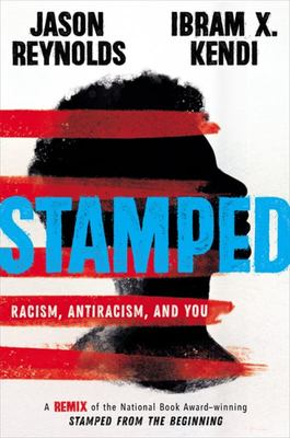 "Stamped: Racism, Antiracism, and You (A Remix of the National Book Award-Winning ""Stamped from the Beginning"")"