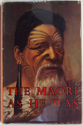 The Maori As He Was. A Brief Account of Maori Life as it was in pre-European Days