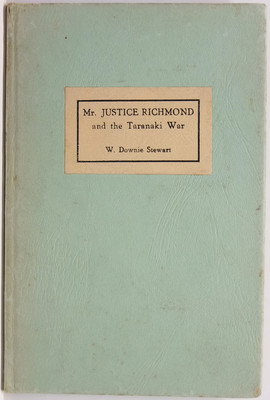 Mr Justice Richmond and the Taranaki War of 1860. A Great Judge Vindicated