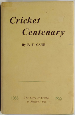 Cricket Centenary The Story of Cricket in Hawkes BAy 1855-1955