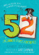 52 Uncommon Family Adventures - Simple and Creative Ideas for Making Lifelong Memories