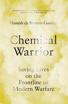 Chemical Warrior - Saving Lives on the Front Line of Modern Warfare
