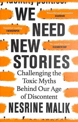 We Need New Stories - Challenging the Toxic Myths Behind Our Age of Discontent