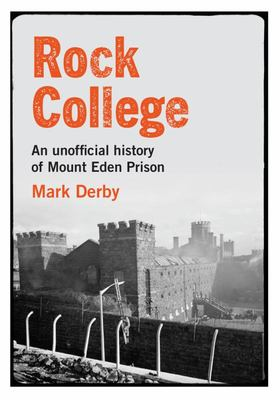 Rock College - An Unofficial History of Mount Eden Prison
