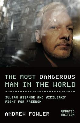 Most Dangerous Man In The World: The Inside Story On Julian Assange And WikiLeaks