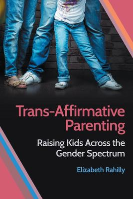 Trans-Affirmative Parenting - Raising Kids Across the Gender Spectrum