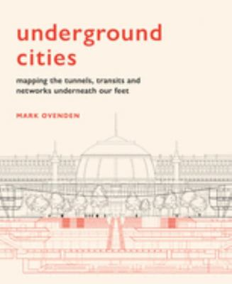 Underground Cities - Mapping the Tunnels, Transits and Networks Underneath Our Feet
