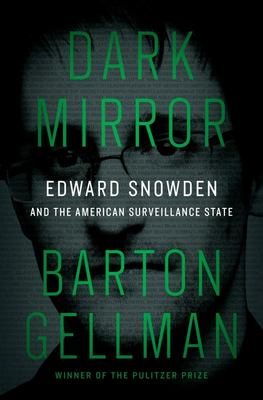 Dark Mirror - Edward Snowden and the American Surveillance State