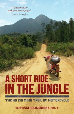 Short Ride in the Jungle: The Ho Chi Minh Trail by Motorcycle