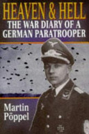 Heaven and Hell: The War Diary of a German Paratrooper