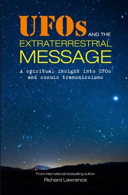 UFOs and the Extraterrestrial Message - A Spiritual Insight into UFOs and Cosmic Transmissions