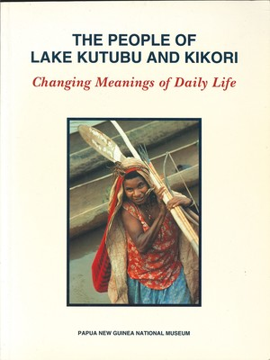 The People of Lake Kutubu and Kikori Changing Meanings of Daily Life
