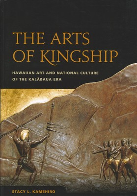 The Arts of Kingship Hawaiian Art and National Culture of the Kalakaua Era