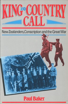 King and Country Call - New Zealanders, Conscription and the Great War