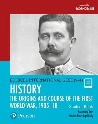 Pearson Edexcel International GCSE (9-1) History: The Origins and Course of the First World War, 1905-18 Student Book