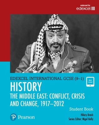 Pearson Edexcel International GCSE (9-1) History: Conflict, Crisis and Change: The Middle East, 1919-2012 Student Book