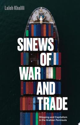 Sinews of War and Trade - Shipping and Capitalism in the Arabian Peninsula