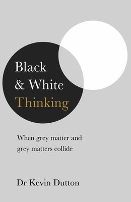 Black and White Thinking - When Grey Matter and Grey Matters Collide