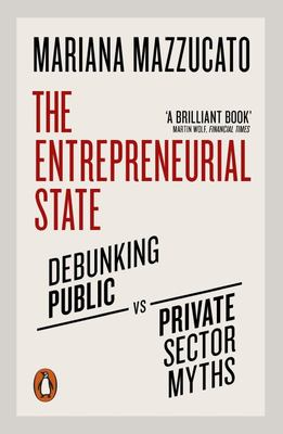 The Entrepreneurial State - Debunking Public vs. Private Sector Myths