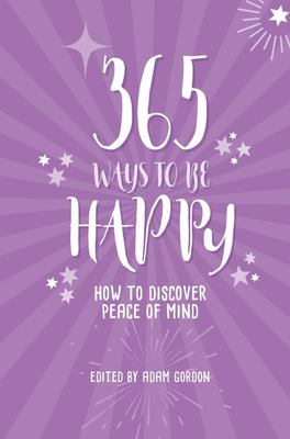 365 Ways to Be Happy - How to Discover Peace of Mind