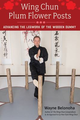 Wing Chun Plum Flower Posts - Advancing the Legwork of the Wooden Dummy