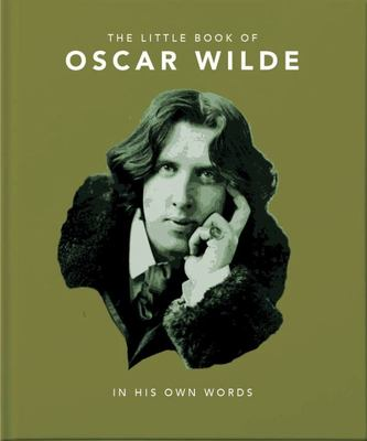 The Little Book of Oscar Wilde - Wit and Wisdom to Live By