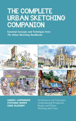 The Complete Urban Sketching Companion - Essential Concepts and Techniques from the Urban Sketching Handbooks--Architecture and Cityscapes, Understanding Perspective, People and Motion, Working with Color