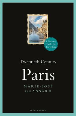Twentieth Century Paris - 1900-1950: a Literary Guide for Travellers
