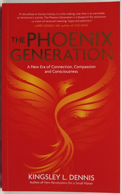 The Phoenix Generation. A New Era of Connection, Compassion and Consciousness