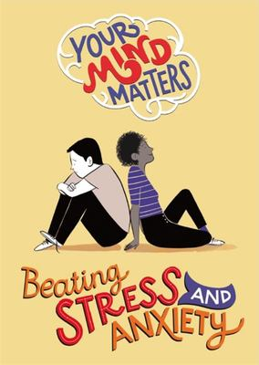 Beating Stress and Anxiety (Your Mind Matters)