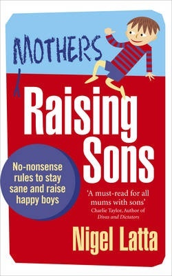 Mothers Raising Sons No-nonsense rules to stay sane and raise hap