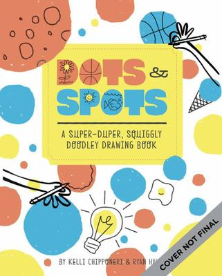 Dots & Spots - A Super-Duper Squiggly Doodle & Drawing Book