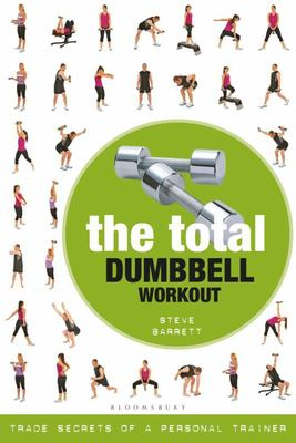 The Total Dumbbell Workout - Trade Secrets of a Personal Trainer