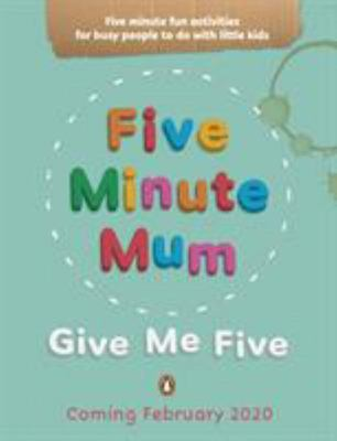 Give Me Five - Five Minute, Easy, Fun Games for Busy People to Do with Little Kids