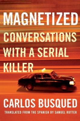 Magnetized - Conversations with a Serial Killer