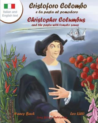 ITALIAN Cristoforo Colombo e la Pasta Al Pomodoro - Christopher Columbus and the Pasta with Tomato Sauce - A Bilingual Picture Book (Italian-English Text)